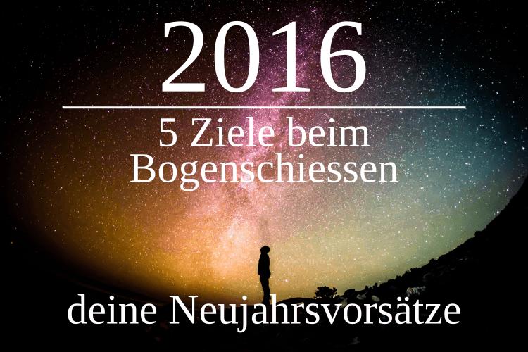 Deine Neujahrsvorsätze für 2016 beim Bogenschiessen